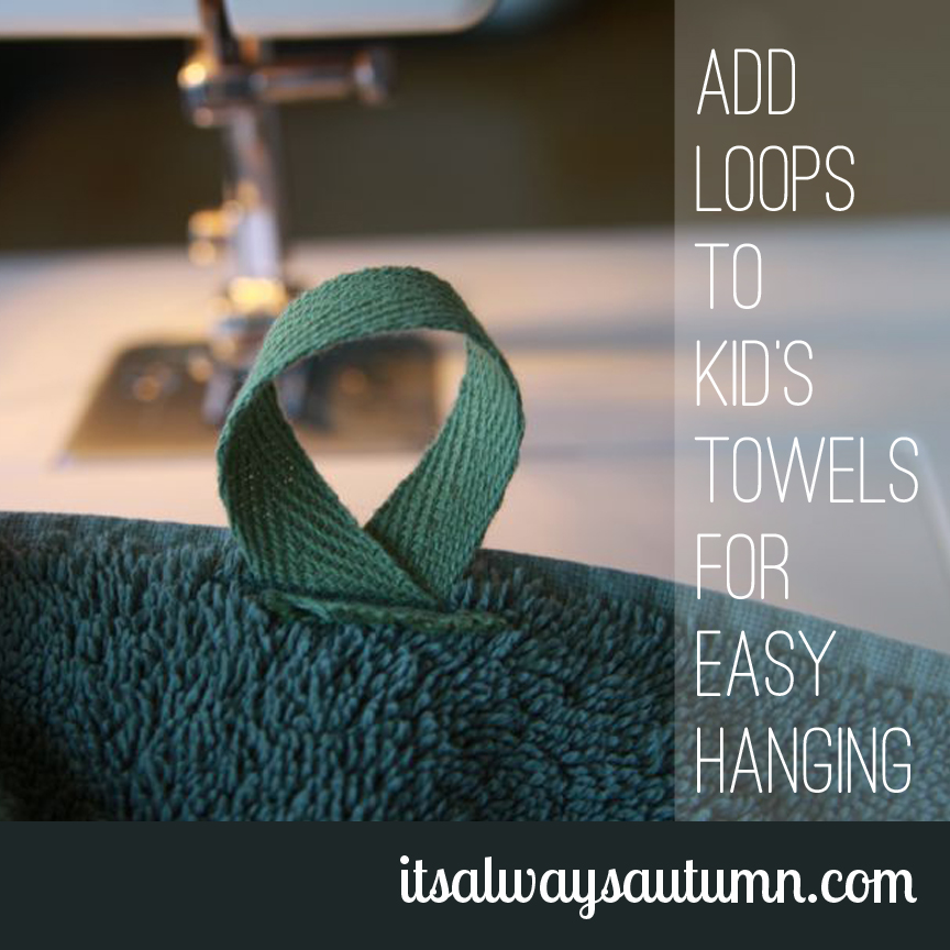 make: restore your sanity in 15 minutes {add loops to towels for easy hanging}