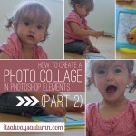 photograph: creating a photo collage in Photoshop Elements {part2}