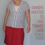 refashion: grandpa sweater to lace trimmed cardigan