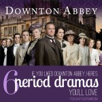 If you love Downton Abbey – try one of these great Period dramas