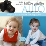 eight steps to better photos on AUTO {step 4: find a betterbackground}