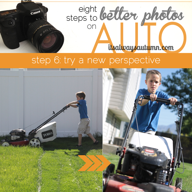 8 steps to better photos on AUTO {step 6: change your perspective}