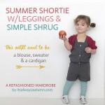 summer shortie and simple shrug {refashioned wardrobe}