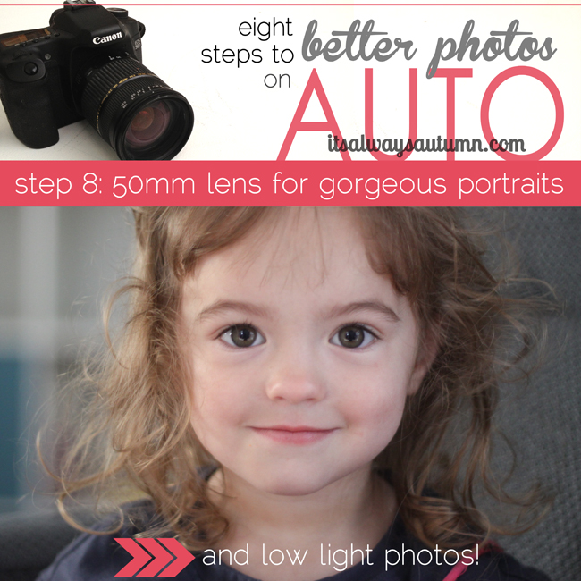 8 steps to better photos on AUTO {step 8: 50mm lens for gorgeous portraits and low lightphotos}