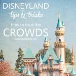 disneyland tips&tricks: beat the crowds