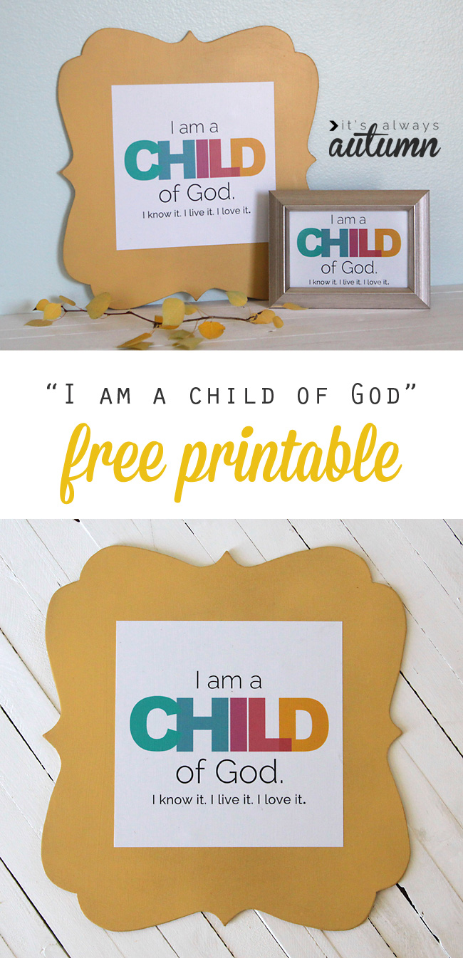 cute free printable for kids: I am a child of God. I know it, I live it, I love it. LDS Christian printable.