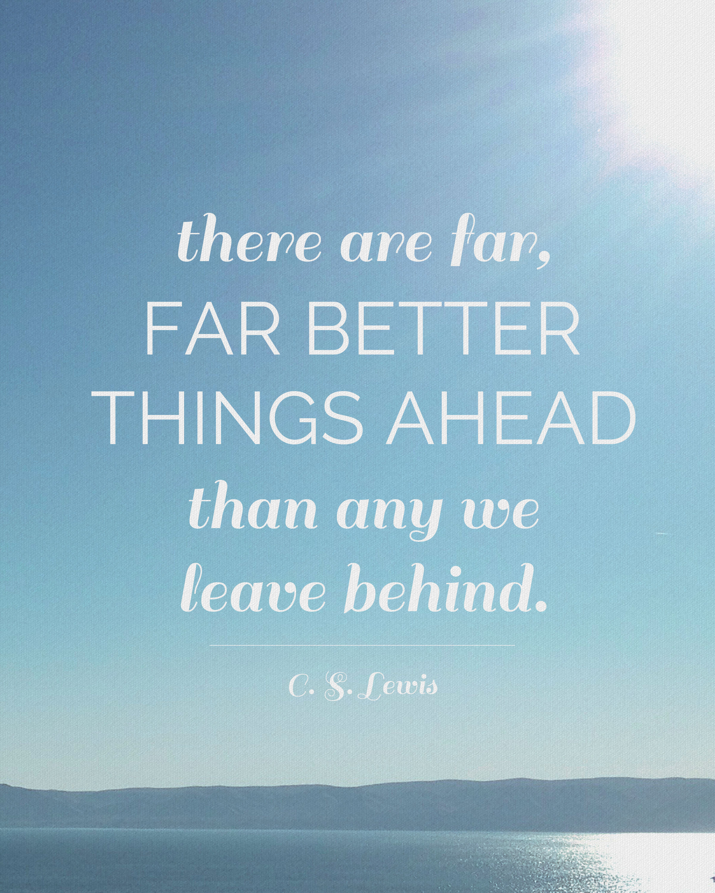 free C.S. Lewis quote printable: far better things ahead - Its Always Au...