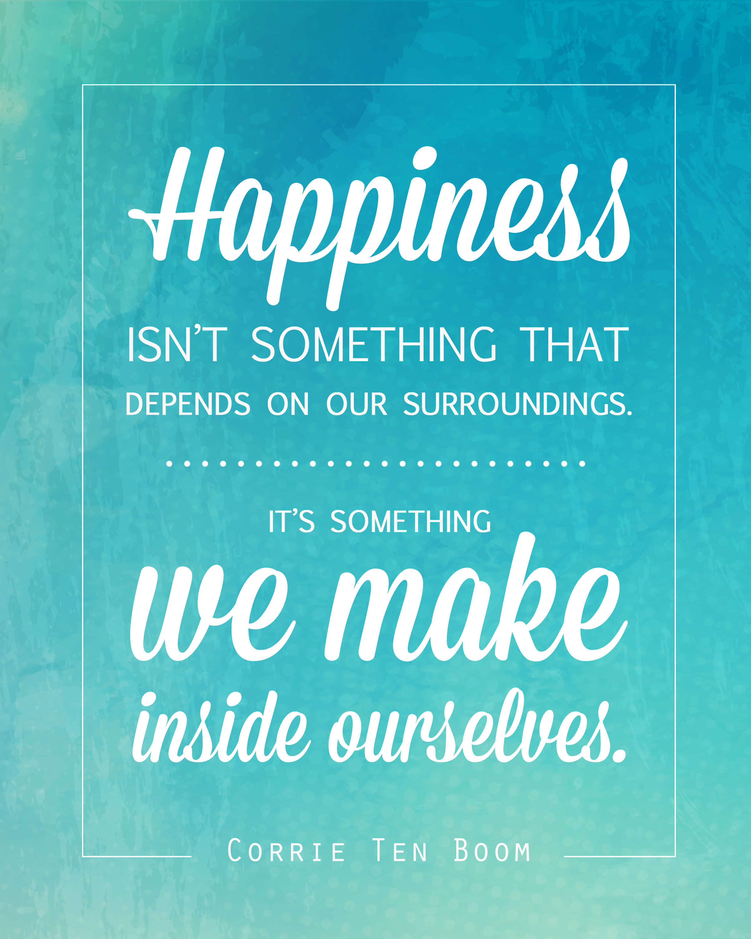 Free quote printable of corrie ten boom quote about happiness for Refreshing pictures
