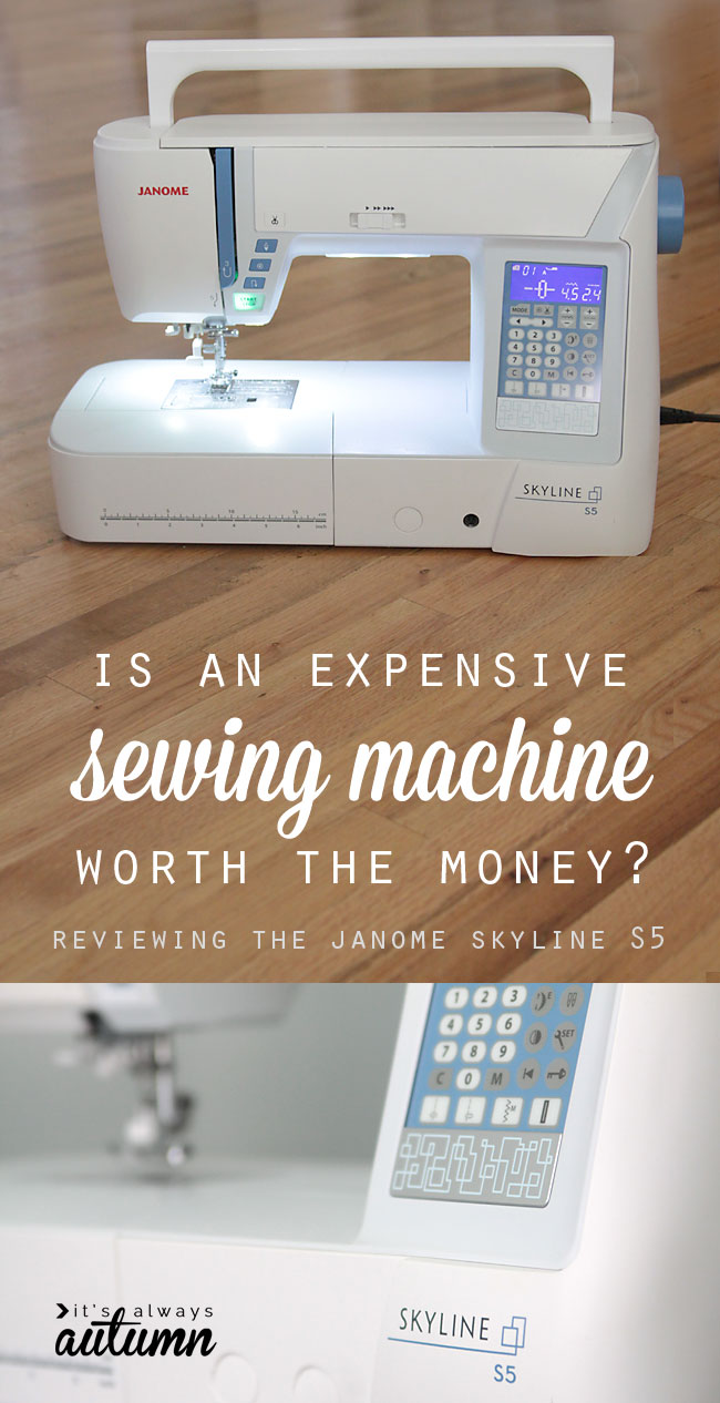 is it worth it to buy an expensive sewing machine? review of the janome skyline S5