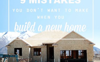 wish I'd read this before we built our house! great tips for building a new home - 9 mistakes you don't want to make
