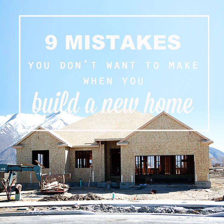 9 mistakes not to make when you 39 re building a new home Building a house in utah