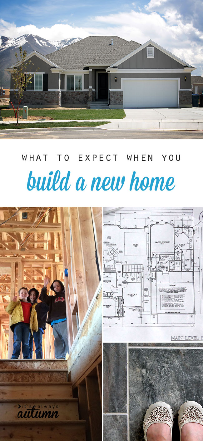 what to expect when you build a new home - It\'s Always Autumn