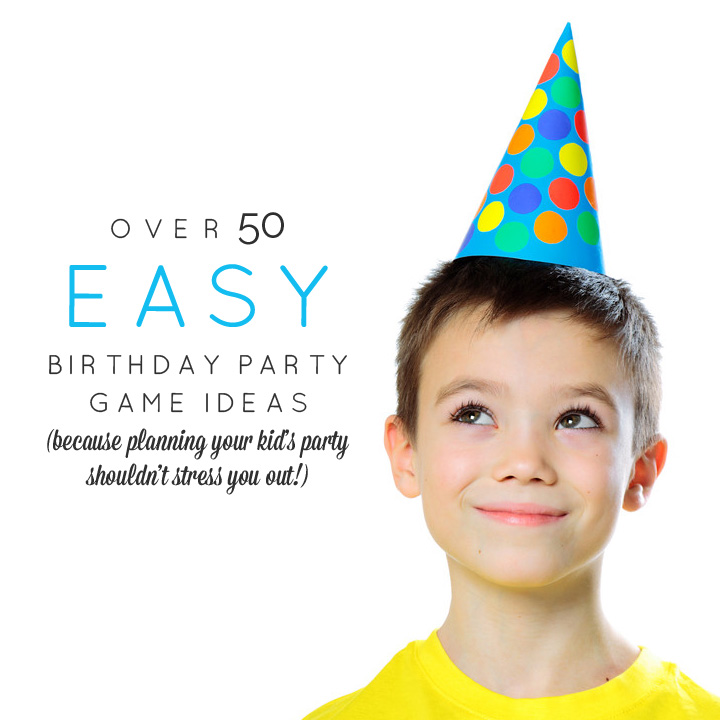 Kids Birthday Party Games: 50+ Easy Birthday Party Games For No-stress Party Planning