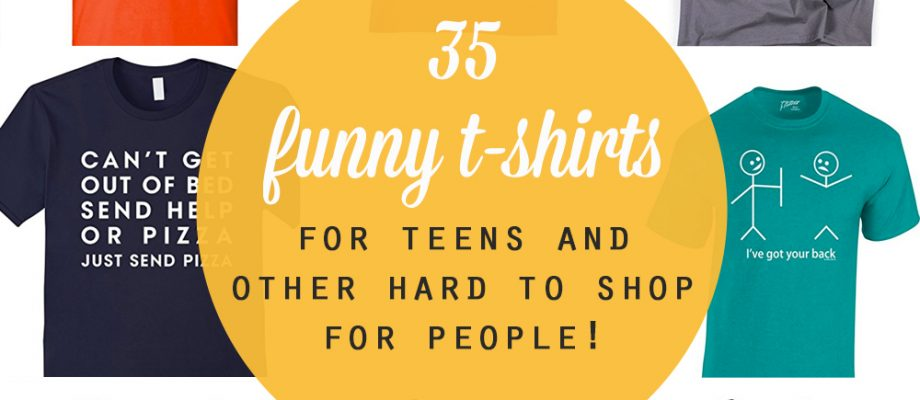 funny t-shirts for teens + other hard to shop for people