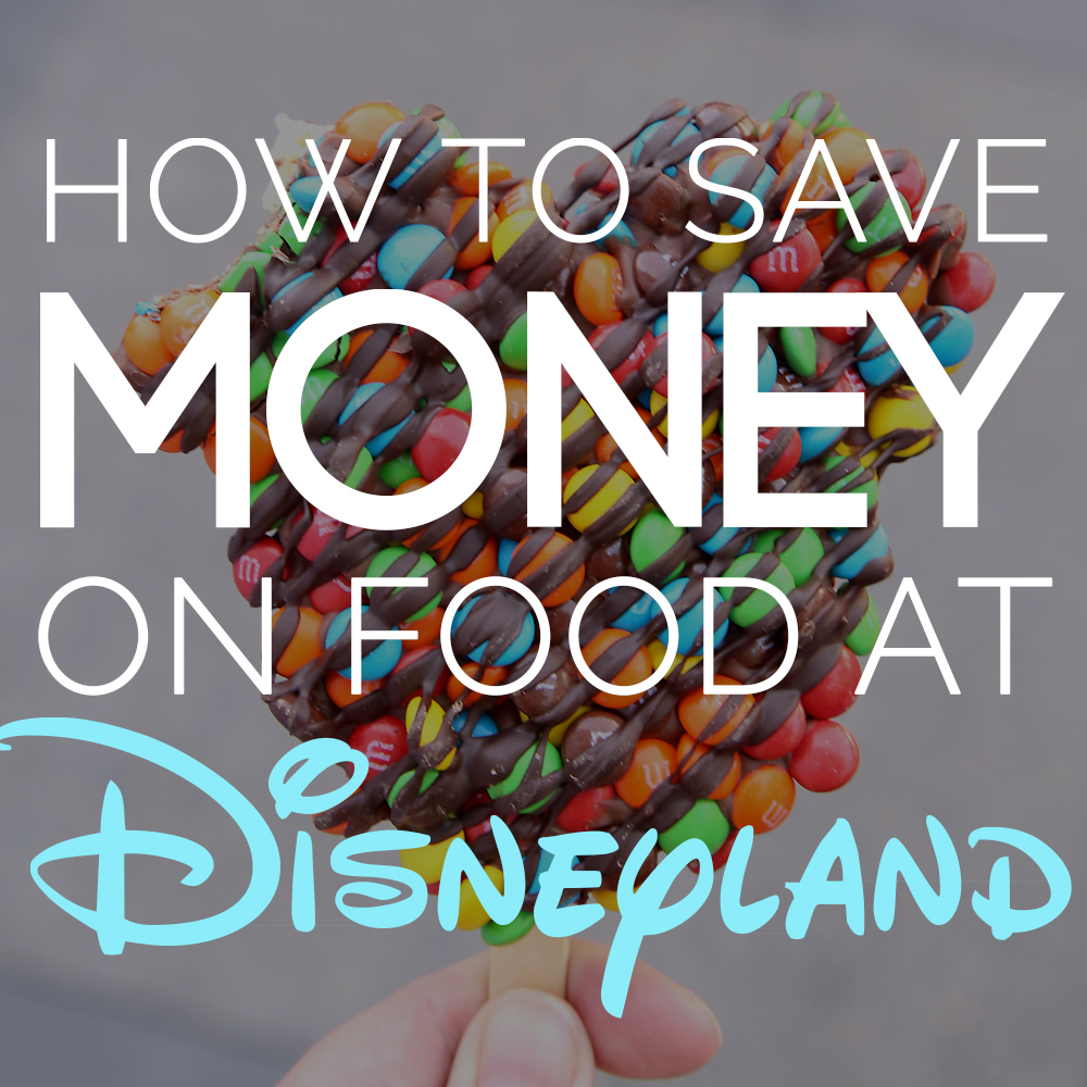 best hacks for saving money on food at Disneyland
