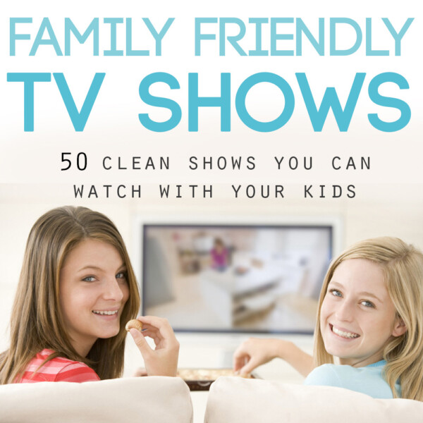 Two girls sitting on a couch in front of a television with words: Family friendly TV shows 50 clean shows you can watch with your kids