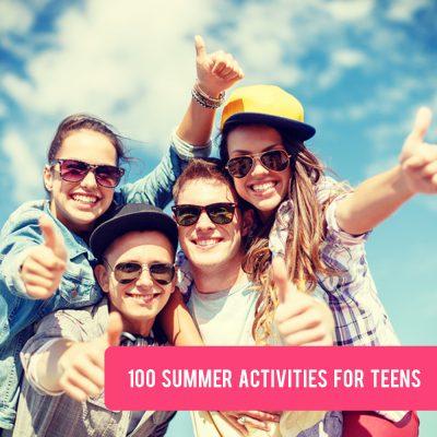 100 fun summer activities for teens and tweens