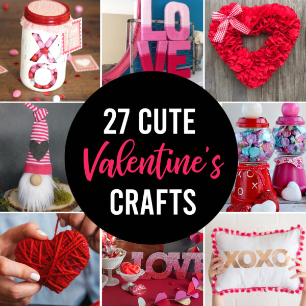 27 ADORABLE Valentine's Day crafts you can make today!