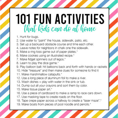 101 Fun + Easy Activities kids can do AT HOME