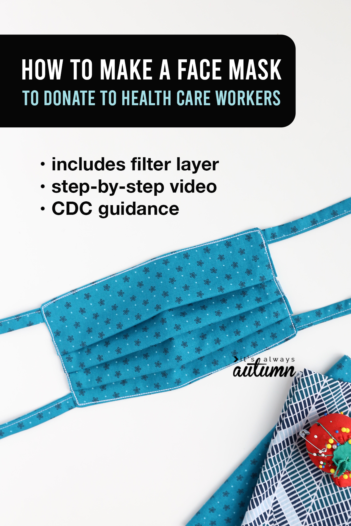 How to make a face mask to donate to health care workers - post includes step by step video as well as CDC guidance.